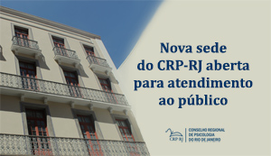 Nova sede do CRP-RJ abrirá no dia 16 de maio: atendimento à categoria estará suspenso entre 9 e 15 de maio